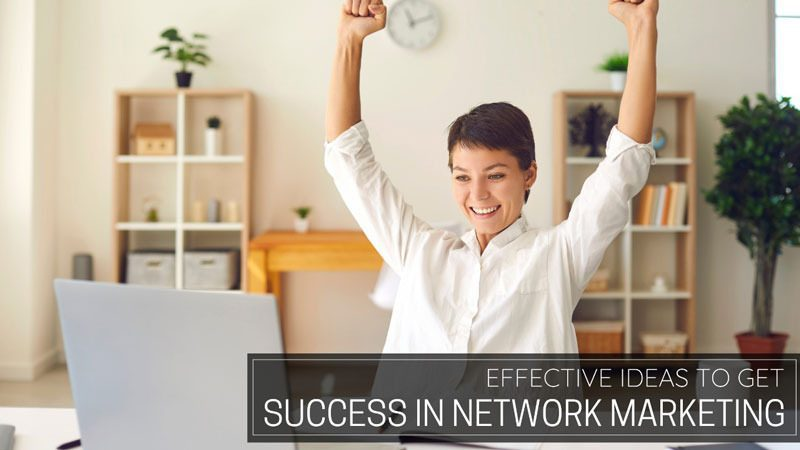 Effective ideas to get success in Network Marketing